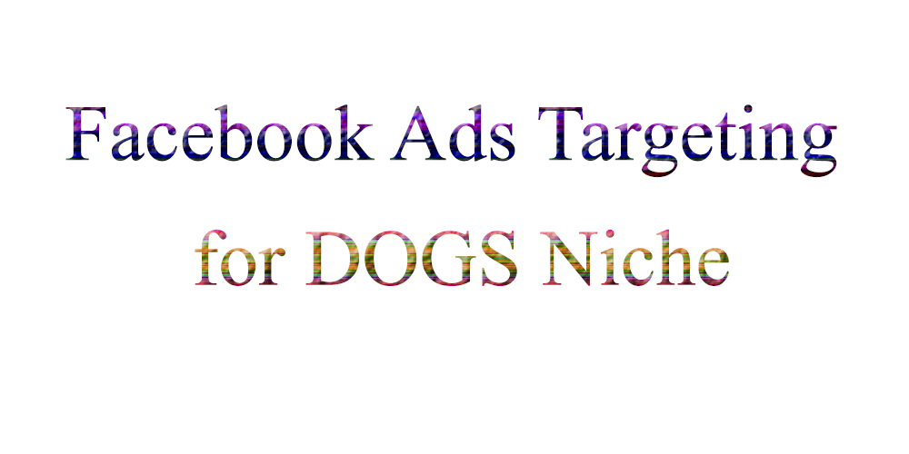 Facebook Ads Targeting for DOGS Niche
