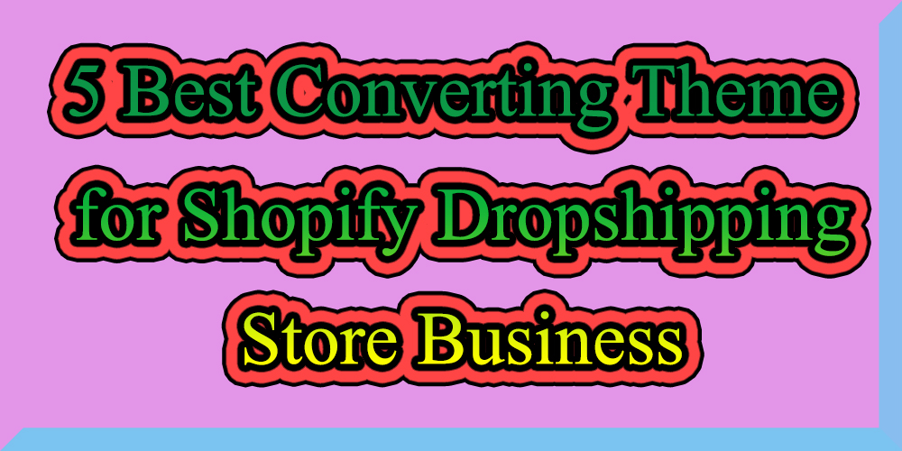 Top 5 Best Shopify Dropshipping Themes to Boost your