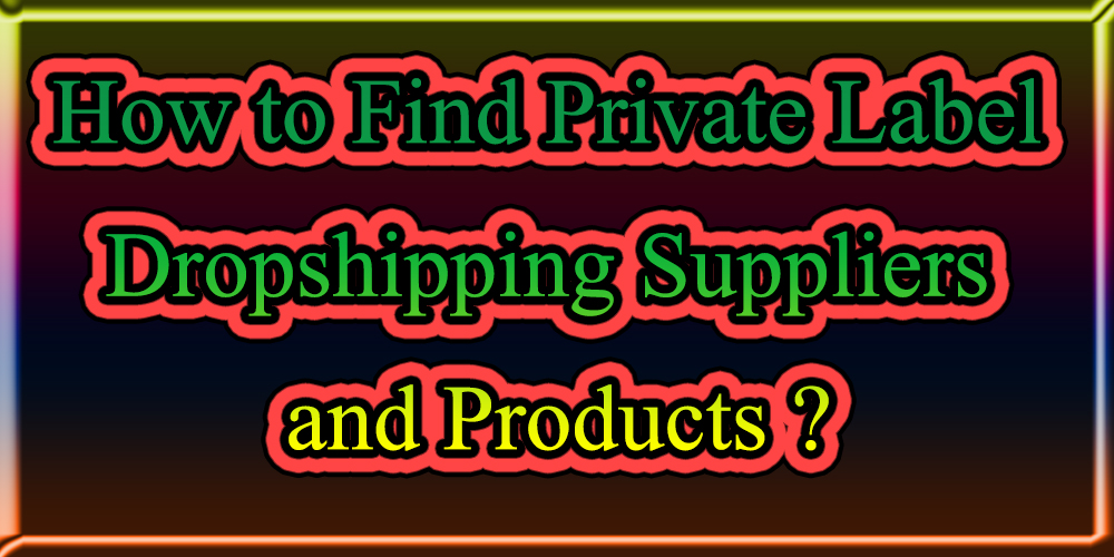How to Find Private Label Dropshipping Suppliers and Products ?