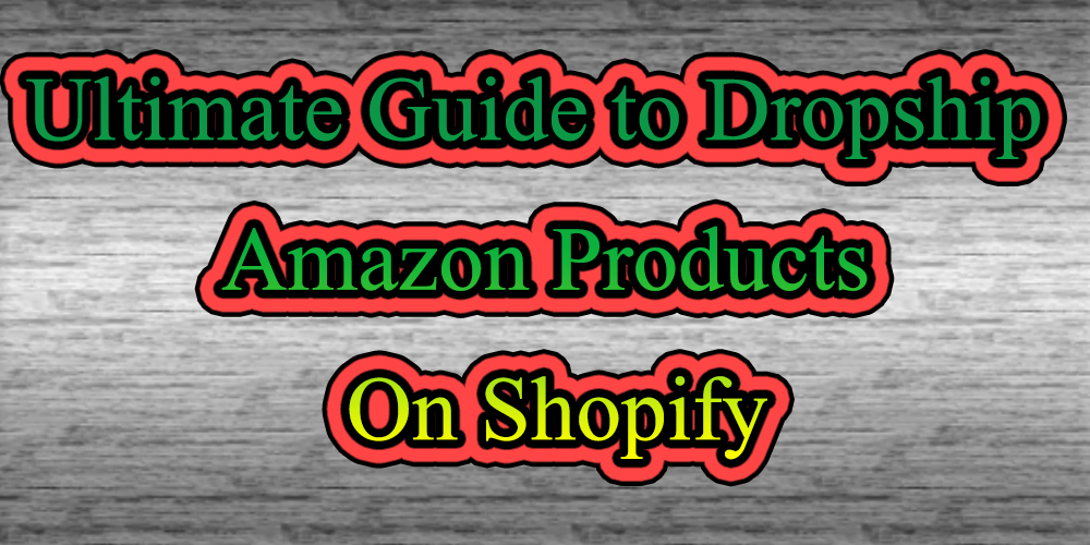 Ultimate Guide to Dropship Amazon Products On Shopify