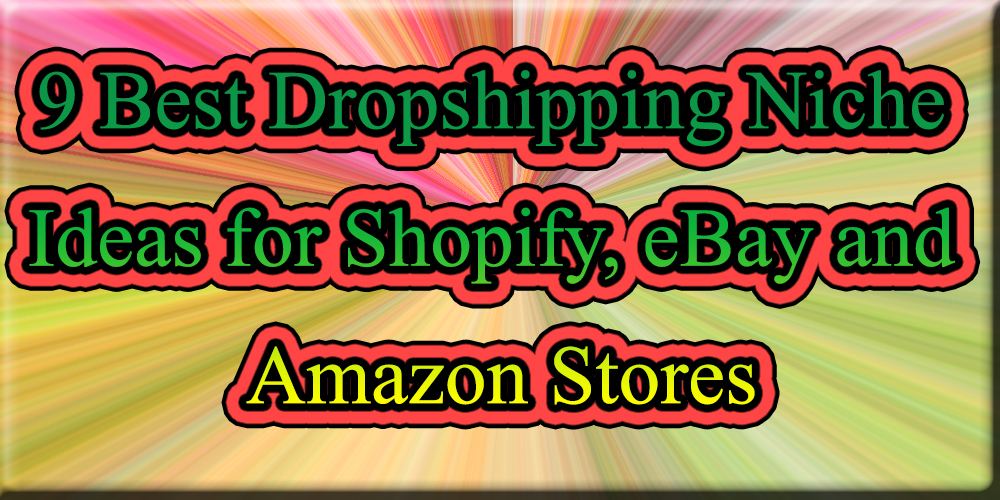 9 Best Dropshipping Niche Ideas for Shopify, eBay and Amazon