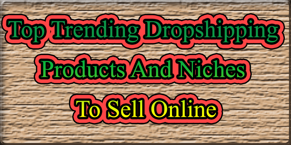 9 Top Trending Dropshipping Products And Niches To Sell Online 2019