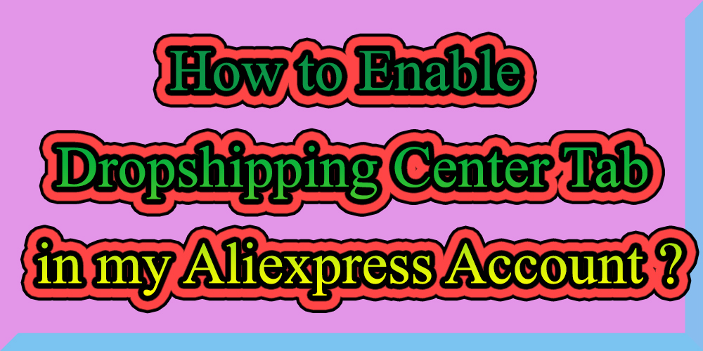 How to Activate and Access Aliexpress Dropshipping Center?