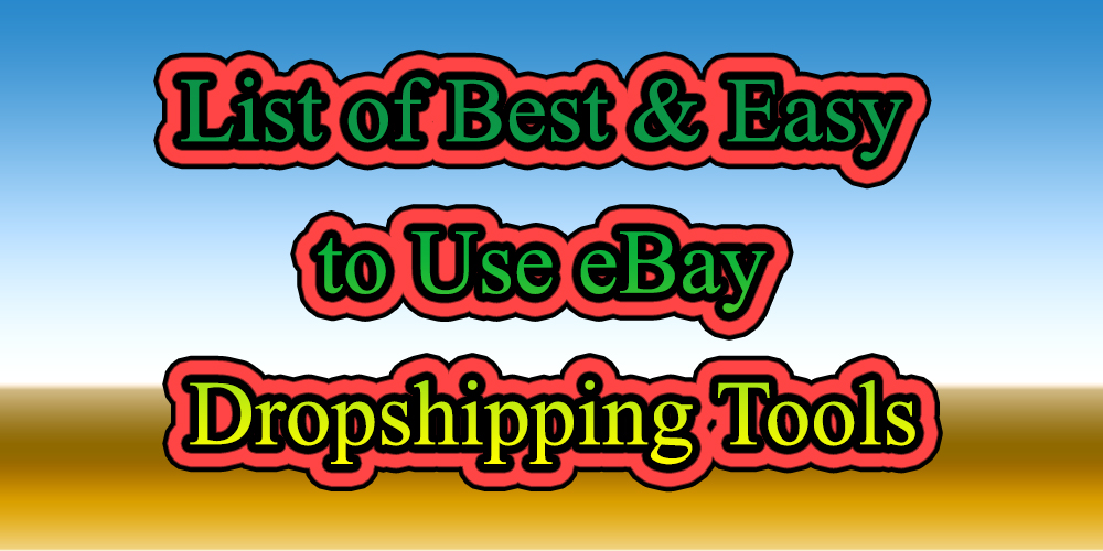 List Of Best Easy To Use Ebay Dropshipping Tools And Softwares