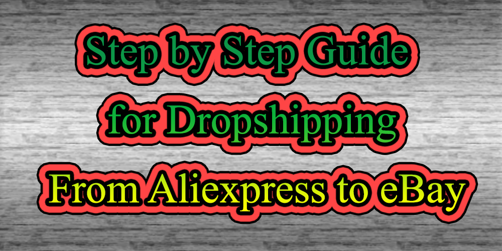 Simple Guide For Dropshipping From Aliexpress To Ebay Step By Step