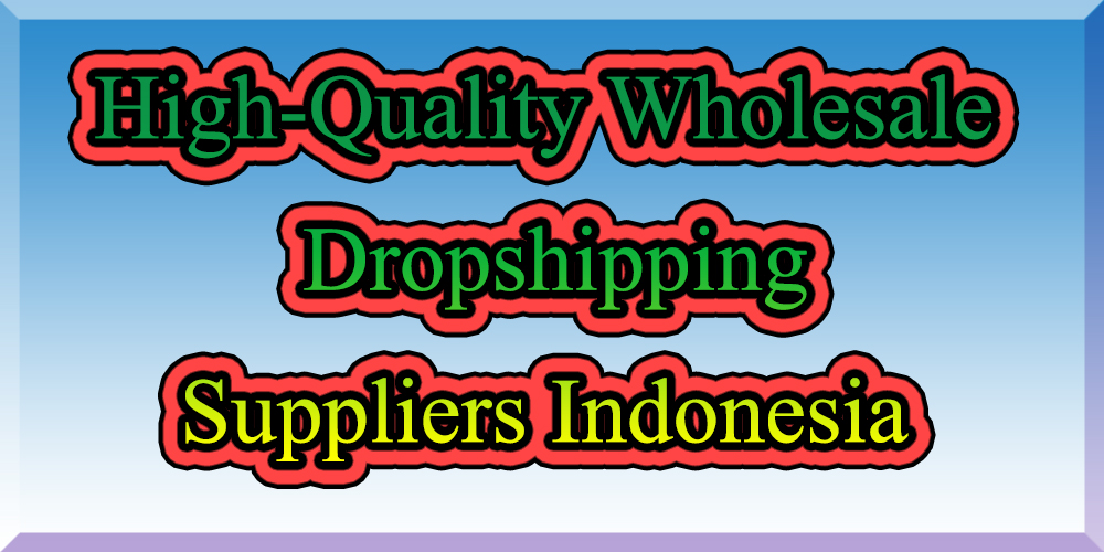 High-Quality Wholesale Dropshipping Suppliers Indonesia